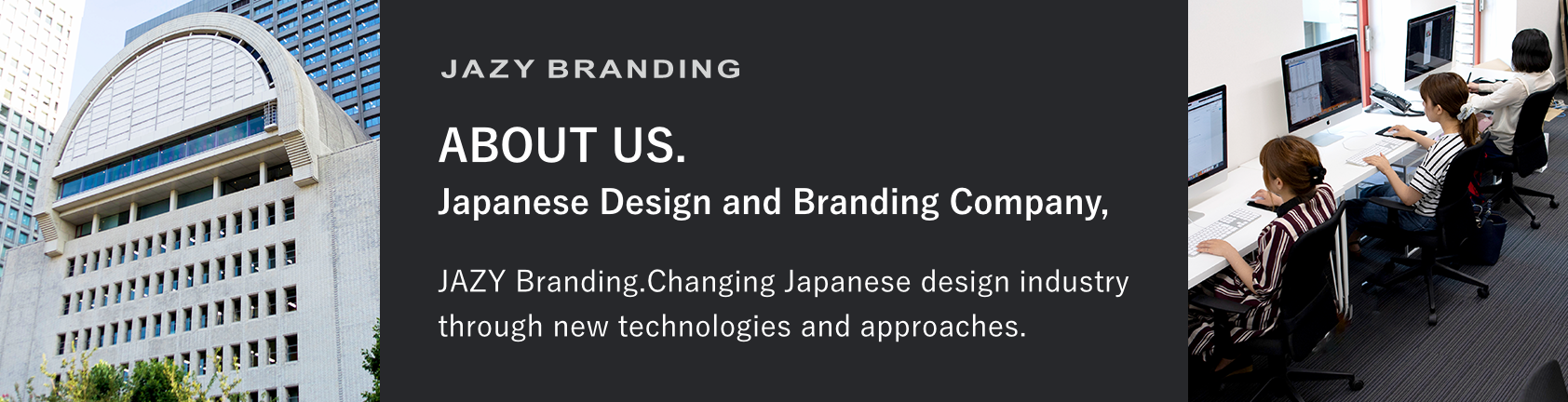 ABOUT US.Japanese Design and Branding Company,JAZY Branding.Changing Japanese design industry through new technologies and approaches.